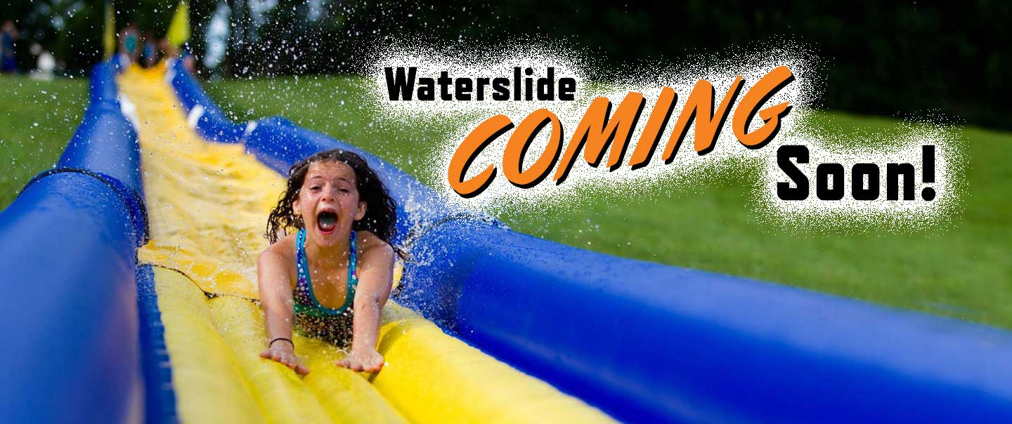 Waterslide coming soon